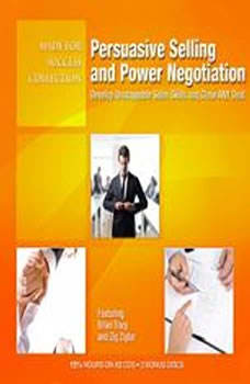 Persuasive Selling and Power Negotiation: Develop Unstoppable Sales Skills and Close ANY Deal Develop Unstoppable Sales Skills and Close ANY Deal, Made for Success