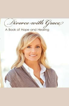 Divorce with Grace: A Book of Hope and Healing A Book of Hope and Healing, Lori Anderson