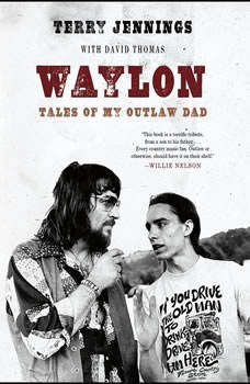 Waylon: Tales of My Outlaw Dad Tales of My Outlaw Dad, Terry Jennings
