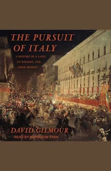 The Pursuit of Italy: A History of a Land, Its Regions, and Their Peoples, David Gilmour