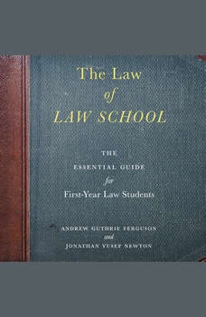 Law of Law School, The: The Essential Guide for First-Year Law Students, Andrew Guthrie Ferguson/Jonathan Yusef Newton