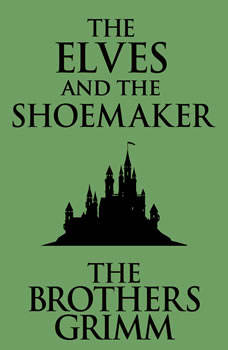 Elves and the Shoemaker, The, The Brothers Grimm