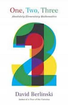 One, Two, Three: Absolutely Elementary Mathematics, David Berlinski