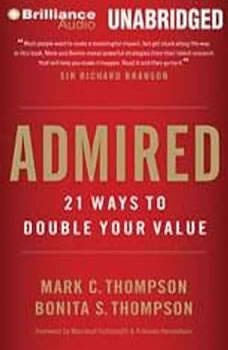 Admired: 21 Ways to Double Your Value, Mark C. Thompson