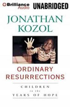 Ordinary Resurrections: Children in the Years of Hope, Jonathan Kozol