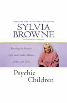Psychic Children: Revealing the Intuitive Gifts and Hidden Abilities of Boys and Girls, Sylvia Browne