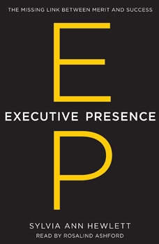 Executive Presence: The Missing Link Between Merit and Success The Missing Link Between Merit and Success, Sylvia Ann Hewlett