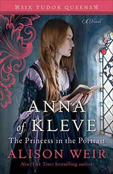 Anna of Kleve, The Princess in the Portrait, Alison Weir