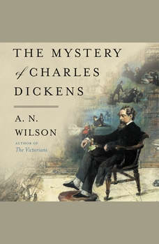 The Mystery of Charles Dickens, A.N. Wilson