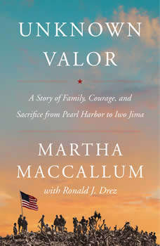 Unknown Valor: A Story of Family, Courage, and Sacrifice from Pearl Harbor to Iwo Jima, Martha MacCallum
