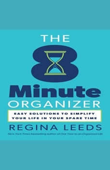 The 8 Minute Organizer: Easy Solutions to Simplify Your Life in Your Spare Time, Regina Leeds