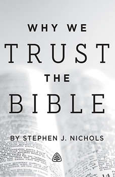 Why We Trust the Bible Teaching Series, Stephen Nichols