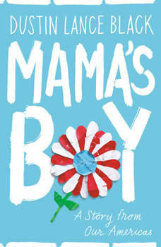 Mama's Boy: A Story from Our Americas, Dustin Lance Black