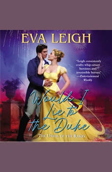 Would I Lie to the Duke: The Union of the Rakes, Eva Leigh