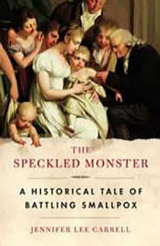 The Speckled Monster: A Historical Tale of Battling Smallpox, Jennifer Lee Carrell