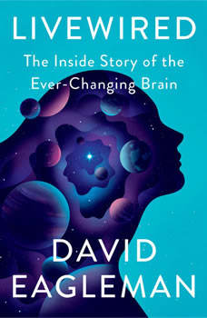 Livewired: The Inside Story of the Ever-Changing Brain, David Eagleman