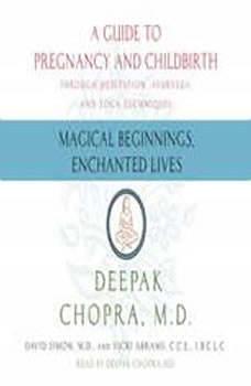Magical Beginnings, Enchanted Lives, Deepak Chopra, M.D.