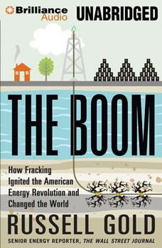 The Boom: How Fracking Ignited the American Energy Revolution and Changed the World, Russell Gold