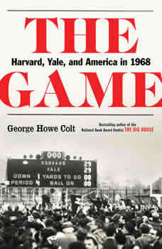 The Game: Harvard, Yale, and America in 1968, George Howe Colt