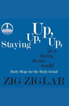 Staying Up, Up, Up in a Down, Down World: Daily Hope for the Daily Grind, Zig Ziglar