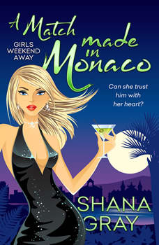 A Match Made in Monaco: Girls Weekend Away, Book Four, Shana Gray