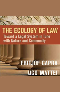 The Ecology of Law: Toward a Legal System in Tune with Nature and Community Toward a Legal System in Tune with Nature and Community, Fritjof Capra