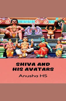 Shiva and his avatars: From various sources, Anusha HS