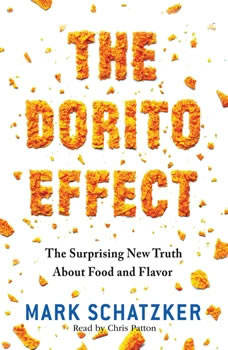 The Dorito Effect: The Surprising New Truth About Food and Flavor The Surprising New Truth About Food and Flavor, Mark Schatzker
