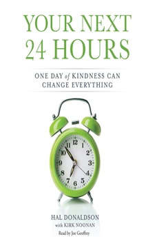 Your Next 24 Hours: One Day of Kindness Can Change Everything, Hal Donaldson