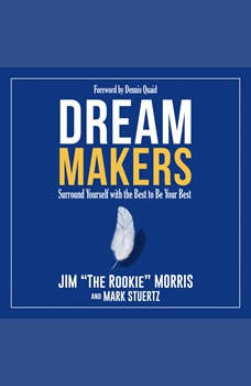 Dream Makers: Surround Yourself with the Best to Be Your Best, Jim Morris