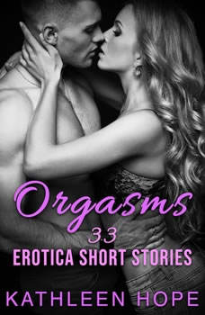 Orgasms: 33 Erotica Short Stories, Kathleen Hope