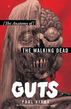 Guts: The Anatomy of The Walking Dead The Anatomy of The Walking Dead, Paul Vigna