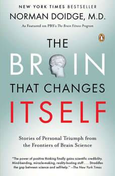 The Brain That Changes Itself: Stories of Personal Triumph from the Frontiers of Brain Science, Norman Doidge