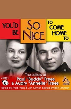 Youd Be So Nice to Come Home To: The Letters of Paul Buddy Frees and Annelle Frees The Letters of Paul Buddy Frees and Annelle Frees, Paul Frees; Annelle Frees