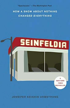 Seinfeldia: How a Show About Nothing Changed Everything, Jennifer Keishin Armstrong