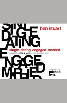 Single, Dating, Engaged, Married: Navigating Life and Love in the Modern Age, Ben Stuart