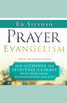 Prayer Evangelism: How to Change the Spiritual Climate Over Your Home, Neighborhood and City, Ed Silvoso