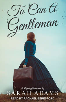 To Con a Gentleman: A Regency Romance, Sarah Adams