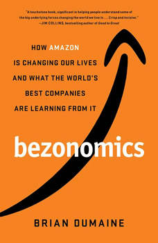 Bezonomics: How Amazon Is Changing Our Lives and What the World's Best Companies Are Learning from It, Brian Dumaine