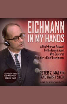 Eichmann in My Hands: A First-Person Account by the Israeli Agent Who Captured Hitler's Chief Executioner, Peter Z. Malkin