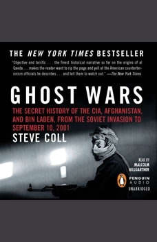 Ghost Wars: The Secret History of the CIA, Afghanistan, and bin Laden, from the Soviet Invas ion to September 10, 2001 The Secret History of the CIA, Afghanistan, and bin Laden, from the Soviet Invas ion to September 10, 2001, Steve Coll