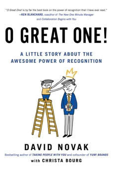 O Great One!: A Little Book About the Awesome Power of Recognition, David Novak