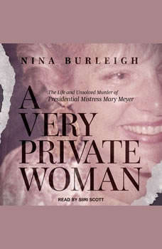 A Very Private Woman: The Life and Unsolved Murder of Presidential Mistress Mary Meyer, Nina Burleigh