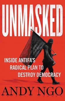 Unmasked: Inside Antifa's Radical Plan to Destroy Democracy, Andy Ngo