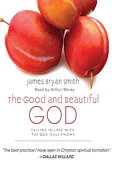 The Good and Beautiful God: Falling in Love With the God Jesus Knows, James Bryan Smith