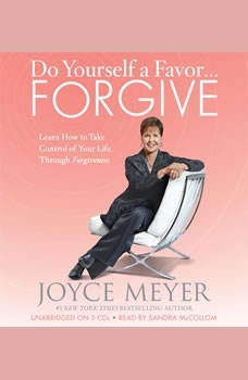 Do Yourself a Favor...Forgive: Learn How to Take Control of Your Life Through Forgiveness, Joyce Meyer