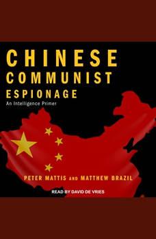 Chinese Communist Espionage: An Intelligence Primer, Matthew Brazil