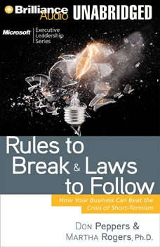 Rules to Break and Laws to Follow: How Your Business Can Beat the Crisis of Short-Termism How Your Business Can Beat the Crisis of Short-Termism, Don Peppers