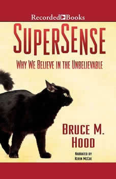 SuperSense: Why We Believe in the Unbelievable, Bruce M. Hood