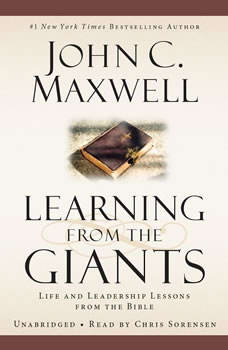 Learning from the Giants: Life and Leadership Lessons from the Bible Life and Leadership Lessons from the Bible, John C. Maxwell